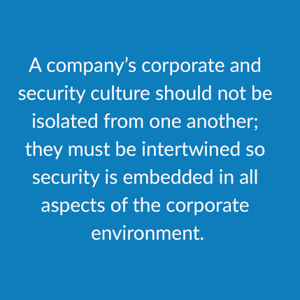 A company's corporate and security culture should not be isolated from one another.
